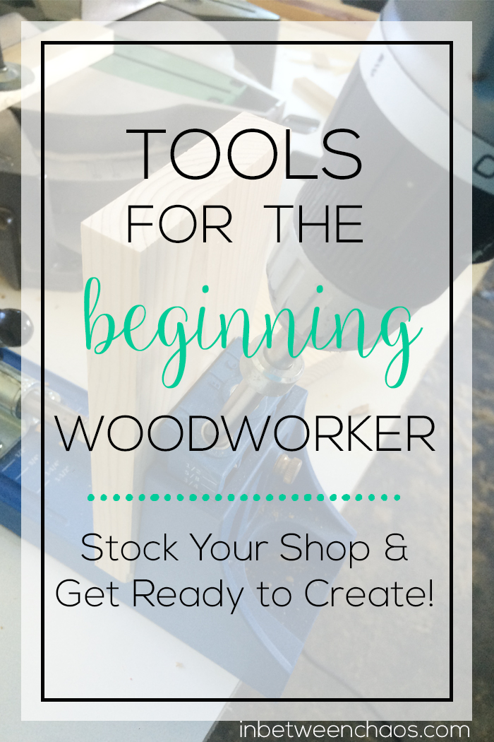 Want to start woodworking but feel overwhelmed with tools? Check this out! | inbetweenchaos.com