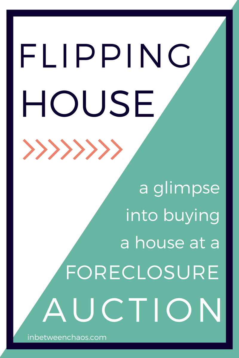 Buying a Foreclosure at Auction | inbetweenchaos.com